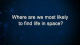 Where are we most likely to find life in space?